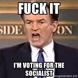 Fuck It Bill FUBAR - fuck it i'm voting for the socialist