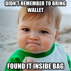 Victory Baby - Didn't remember to bring wallet found it inside bag