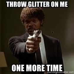 Jules Pulp Fiction - throw glitter on me one more time