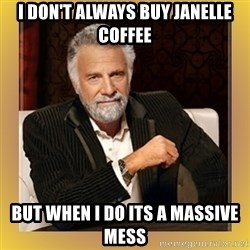 XX beer guy - I don't always buy janelle coffee but when i do its a massive mess