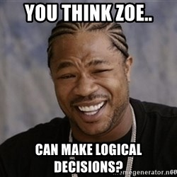 Black Guy Laughing xoxo - you think zoe.. Can make logical decisions?