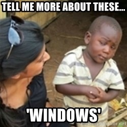 Skeptical african kid  - Tell Me More About These... 'Windows'