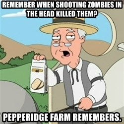 Pepperidge Farm Rememberss - Remember when shooting zombies in the head killed them? pepperidge farm remembers.