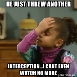 olivia cosby facepalm  - he just threw another interception...i cant even watch no more