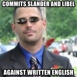 ButtHurt Sean - commits slander and libel against written english