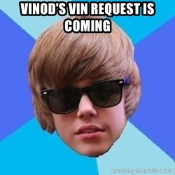 Just Another Justin Bieber - Vinod's vin request is coming