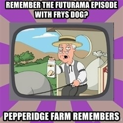 Pepperidge Farm Remembers FG - Remember the futurama episode with frys dog? pepperidge farm remembers