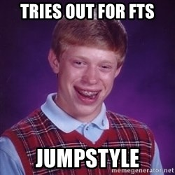 Bad Luck Brian - Tries out for fts jumpstyle