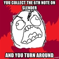 Rage FU - You Collect the 6th note on slender and you turn around