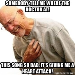 Old Man Heart Attack - Somebody, tell me where the doctor at! This song so bad, It's giving me a HEART ATTACK!