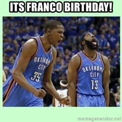 durant harden - ITS FRANCO BIRTHDAY!