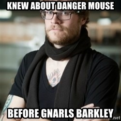 hipster Barista - Knew about Danger Mouse Before Gnarls Barkley