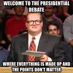 The Points Don't Matter - Welcome to the Presidential Debate where everything is made up and the points don't matter