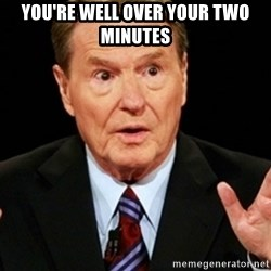 Jim Lehrer 1 - YOU'RE WELL OVER YOUR TWO MINUTES