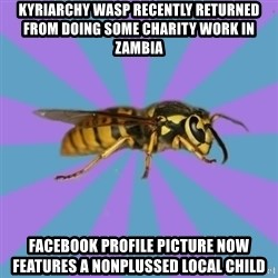 kyriarchy wasp - kyriarchy wasp recently returned from doing some charity work in Zambia Facebook profile picture now features a nonplussed local child