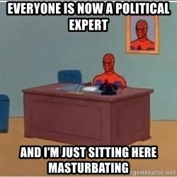 Spiderman Desk - Everyone is now a political expert and i'm just sitting here masturbating