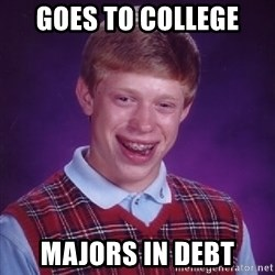 Bad Luck Brian - goes to college majors in debt
