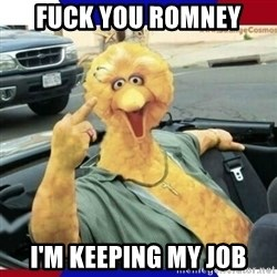 Big Bird Middle Finger - FUCK YOU ROMNEY i'M KEEPING MY JOB