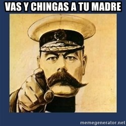 your country needs you - VAS Y CHINGAS A TU MADRE