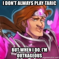 Pink Taric - I don't always play taric but when i do, i'm outrageous