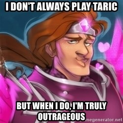 Pink Taric - i don't always play taric but when i do, i'm truly outrageous