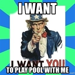 i need you - I want to play pool with me