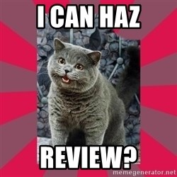 I can haz - i can Haz review?