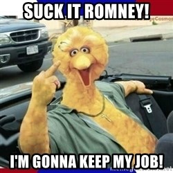 Big Bird Middle Finger - suck it romney! i'm gonna keep my job!