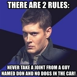 Грозный Dean Winchester - There are 2 rules: Never take a joint from a guy named Don and no dogs in the car!