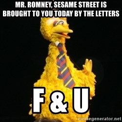 Political Big Bird - mr. romney, Sesame street is brought to you today by the letters  f & u