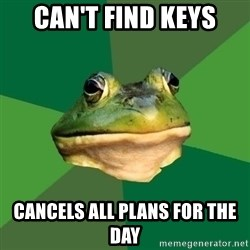 Foul Bachelor Frog - can't find keys cancels all plans for the day