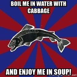 Borderline Blackfish - boil me in water with cabbage and enjoy me in soup!