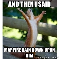Thanking Squirrel - And then i said may fire rain down upon him