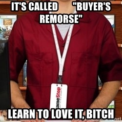 "Douchebag Gamestop Employee - it's called        ""buyer's remorse"" learn to love it, bitch"