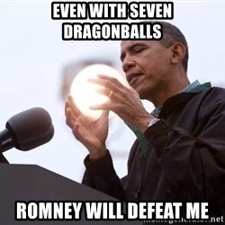 Wizard Obama - even with seven dragonballs romney will defeat me