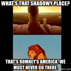 Lion King Shadowy Place - What's that shadowy place? That's ROmney's America. We must never go there.