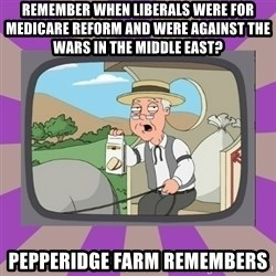 Pepperidge Farm Remembers FG - remember when liberals were for medicare reform and were against the wars in the middle east? pepperidge farm remembers