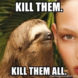 The Rape Sloth - kill them. Kill them all.