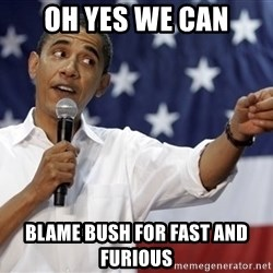 Obama You Mad - oh yes we can blame bush for fast and furious