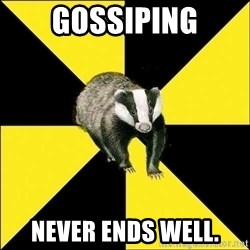 PuffBadger - Gossiping never ends well.