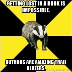 PuffBadger - Getting lost in a book is impossible. authors are amazing trail blazers.