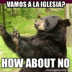 How about no bear - vamos a la iglesia?