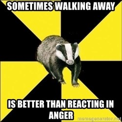 PuffBadger - Sometimes walking away is better than reacting in anger