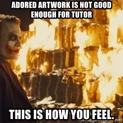 Joker Money - adored artwork is not good enough for tutor this is how you feel.