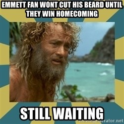 Castaway Hanks - emmett fan wont cut his beard until they win homecoming still waiting