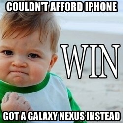 Win Baby - Couldn't afford iPhone Got a galaxy nexus instead