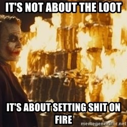 Joker Money - It's not about the loot it's about setting shit on fire