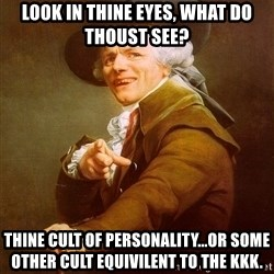 Joseph Ducreux - look in thine eyes, what do thoust see? thine cult of personality...or some other cult equivilent to the kkk.
