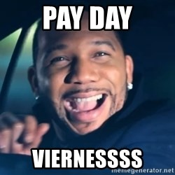 Black Guy From Friday - pay day VIERNESSSS