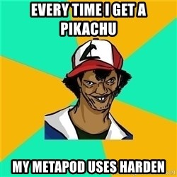 Dat Ash - EVERY TIME I GET A PIKACHU MY METAPOD USES HARDEN